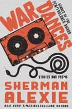 War Dances - Stories and Poems ebook by Sherman Alexie