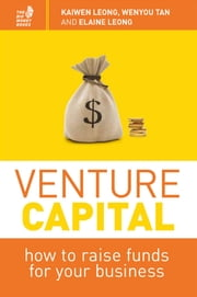 Venture Capital - How to raise funds for your business ebook by Kaiwen Leong,Wenyou Tan,Elaine Leong