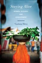 Staying Alive - Women, Ecology, and Development ebook by Vandana Shiva