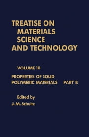 Properties of Solid Polymeric Materials: Treatise on Materials Science and Technology, Vol. 10 ebook by Schultz, J. M.