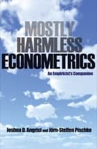 Mostly Harmless Econometrics ebook by Joshua D. Angrist,Jörn-Steffen Pischke