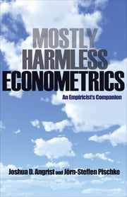 Mostly Harmless Econometrics - An Empiricist's Companion ebook by Joshua D. Angrist,Jörn-Steffen Pischke