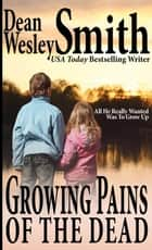 Growing Pains of the Dead ebook by Dean Wesley Smith