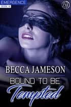 Bound to be Tempted ebook by Becca Jameson