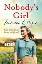 Nobody's Girl - A heartwarming saga of love and courage ebook by Tania Crosse