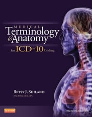 Medical Terminology and Anatomy for ICD-10 Coding ebook by Betsy J. Shiland