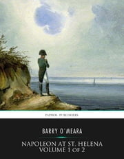 Napoleon at St. Helena Volume 1 of 2 ebook by Barry O'Meara