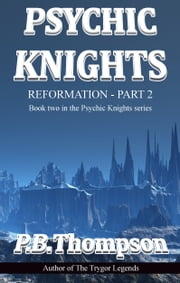 Reformation - Part 2 - Psychic Knights ebook by P.B.Thompson