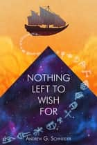 Nothing Left to Wish For ebook by Andrew G. Schneider