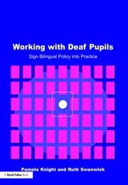 Working with Deaf Children - Sign Bilingual Policy into Practice ebook by Pamela Knight,Ruth Swanwick