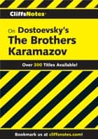 CliffsNotes on Dostoevsky's The Brothers Karamazov, Revised Edition ebook by James L Roberts, Gary K Carey