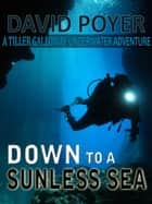 DOWN TO A SUNLESS SEA - A Tiller Galloway Underwater Adventure ebook by David Poyer