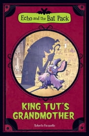 King Tut's Grandmother (Echo and the Bat Pack) ebook by Roberto Pavanello,Blasco Pisapia