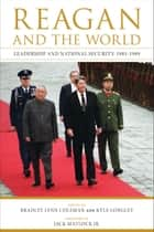 Reagan and the World - Leadership and National Security, 1981--1989 ebook by Bradley Lynn Coleman, Kyle Longley, Jack Matlock Jr.