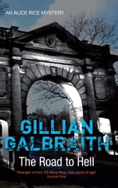 The Road to Hell - An Alice Rice Mystery: Book 5 ebook by Gillian Galbraith