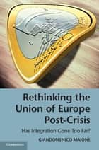 Rethinking the Union of Europe Post-Crisis ebook by Giandomenico Majone