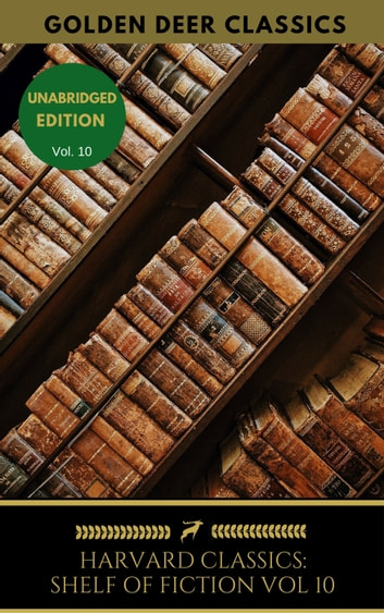 The Harvard Classics Shelf of Fiction Vol: 10 ebook by Nathaniel Hawthorne,Golden Deer Classics,Washington Irving,Edgar Allan Poe,Francis Bret Harte,Samuel L. Clemens,Edward Everett Hale