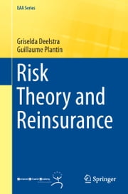 Risk Theory and Reinsurance ebook by Griselda Deelstra,Guillaume Plantin