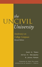 The UnCivil University - Intolerance on College Campuses ebook by Gary A. Tobin,Aryeh Kaufmann Weinberg,Jenna Ferer