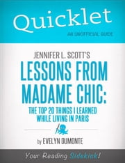 Quicklet on Jennifer L. Scott's Lessons From Madame Chic (CliffsNotes-like Book Summary) ebook by Evelyn  Dumonte
