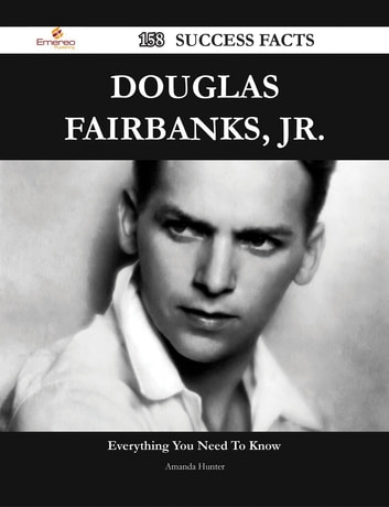 Douglas Fairbanks, Jr. 158 Success Facts - Everything you need to know about Douglas Fairbanks, Jr. ebook by Amanda Hunter