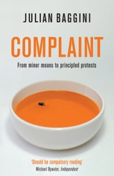 Complaint: From Minor Moans to Principled Protests ebook by Julian Baggini