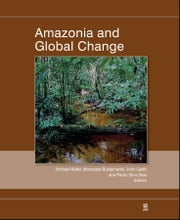 Amazonia and Global Change ebook by Michael Keller,Mercedes Bustamante,John Gash,Pedro Silva Dias