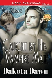 Caught by His Vampire Mate ebook by Dakota Dawn