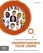 Understanding Your Users - A Practical Guide to User Research Methods ebook by Kathy Baxter,Catherine Courage,Kelly Caine