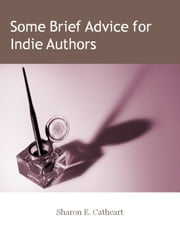 Some Brief Advice for Indie Authors ebook by Sharon E. Cathcart
