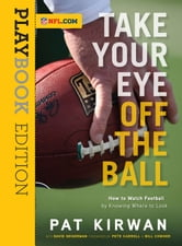 Take Your Eye Off the Ball - How to Watch Football by Knowing Where to Look ebook by Pat Kirwan,David Seigerman