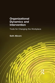 Organizational Dynamics and Intervention: Tools for Changing the Workplace - Tools for Changing the Workplace ebook by Robert W. Allen,Lyman W. Porter,H.L. Angle
