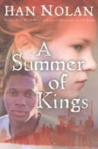 A Summer of Kings ebook by Han Nolan