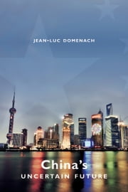 China's Uncertain Future ebook by Jean-Luc Domenach,George Holoch