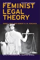 Feminist Legal Theory (Second Edition) ebook by Nancy Levit,Robert R.M. Verchick,Martha Minow
