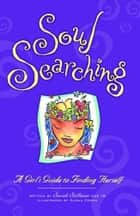 Soul Searching: A Girl's Guide To Finding Herself ebook by Sarah Stillman