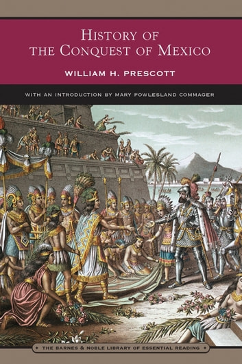 History of the Conquest of Mexico (Barnes & Noble Library of Essential Reading) ebook by William H. Prescott