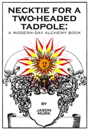 Necktie for a Two-Headed Tadpole: a modern-day alchemy book ebook by Jason Murk
