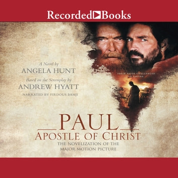 Paul, Apostle of Christ - A Novelization of the Major Motion Picture audiobook by Angela Hunt