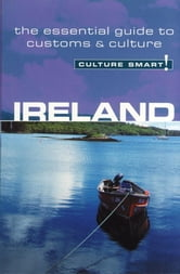 Ireland - Culture Smart! - The Essential Guide to Customs & Culture ebook by John Scotney