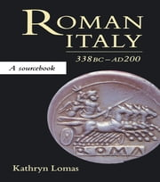 Roman Italy, 338 BC - AD 200 - A Sourcebook ebook by Kathryn Lomas