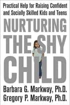 Nurturing the Shy Child ebook by Barbara Markway,Gregory Markway