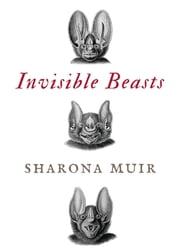 Invisible Beasts ebook by Sharona Muir