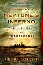 Neptune's Inferno - The U.S. Navy at Guadalcanal ebook by James D. Hornfischer