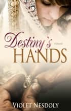 Destiny's Hands ebook by Violet Nesdoly