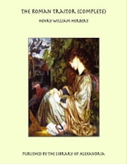 The Roman Traitor (Complete) ebook by Henry William Herbert
