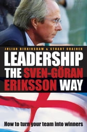Leadership the Sven-G�ran Eriksson Way: How to Turn Your Team Into Winners ebook by Birkinshaw, Julian