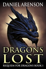 Dragons Lost - Requiem for Dragons, Book 1 ebook by Daniel Arenson
