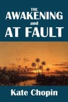 The Awakening and At Fault by Kate Chopin ebook by Kate Chopin