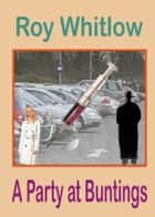A Party at Buntings ebook by Roy Whitlow